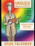 UKULELE BEGINNER TO BRILLIANT BOOKS 1 TO 4: COLLECTED EDITION: A COMPLETE METHOD FOR PLAYING THE UKULELE