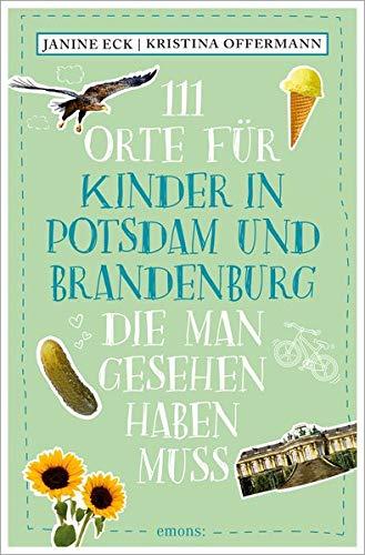 111 Orte für Kinder in Potsdam und Brandenburg, die man gesehen haben muss: Reiseführer