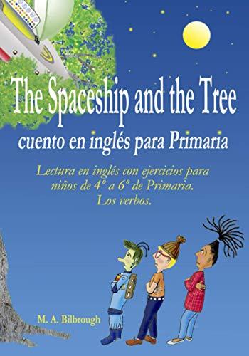 The Spaceship and the Tree cuento en inglés para Primaria: Lectura en inglés con ejercicios para niños de 4º a 6º de Primaria. Los verbos.
