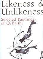 Likeness and Unlikeness: Selected Paintings of Qi Baishi