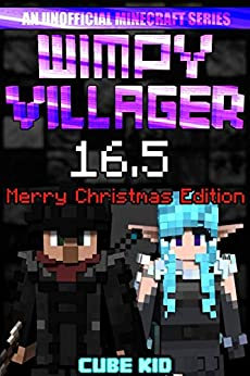 Wimpy Villager 16.5: The Ebook: The Movie: The Game: The Submarine: The Schoolbus: The Just Kidding It's Actually An Ebook by [Cube Kid]