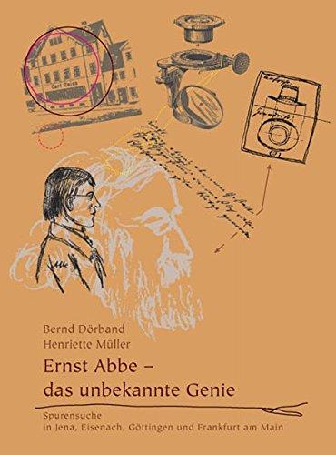 Ernst Abbe - das unbekannte Genie: Spurensuche in Jena, Eisenach, Göttingen und Frankfurt am Main