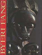 Byéri fang - Sculptures d'ancêtres en Afrique, [exposition, Marseille], Musée des arts africains, océaniens, amérindiens, Centre de la Vieille Charité, 6 juin-6 septembre 1992 de Louis Perrois