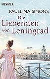 Die Liebenden von Leningrad: Roman (Die Tatiana und Alexander-Saga, Band 1) - Paullina Simons