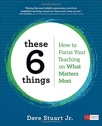 These 6 Things: How to Focus Your Teaching on What Matters Most (Corwin Literacy)