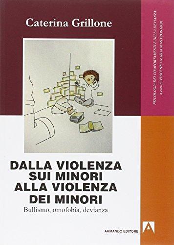 Dalla violenza sui minori alla violenza dei minori. Bullismo, omofobia, devianza: Psicologia dei comportamenti e della devianza