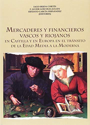 Mercaderes y Financieros Vascos y Riojan: En Castilla y en Europa en el tránsito de la Edad Media a la Moderna: 6 (Colección de Historia)