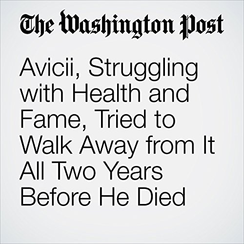 Avicii, Struggling with Health and Fame, Tried to Walk Away from It All Two Years Before He Died copertina
