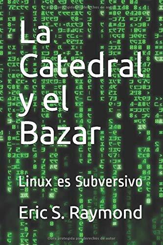 La Catedral y el Bazar: Linux es Subversivo