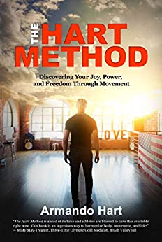 The Hart Method: Discovering Your Joy, Power, and Freedom Through Movement by [Armando Hart]