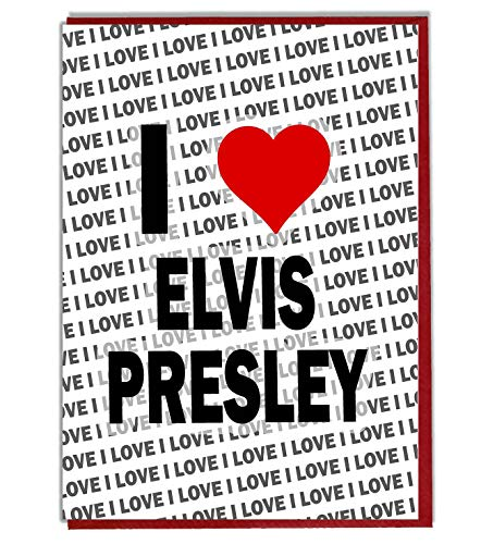 I Love Elvis Presley Grußkarte – Geburtstagskarte – Damen – Herren – Tochter – Sohn – Freund – Ehemann – Ehefrau – Bruder – Schwester