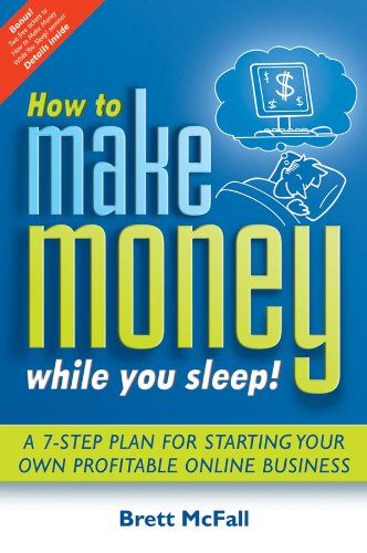 How to Make Money While you Sleep!: A 7-Step Plan for Starting Your Own Profitable Online Business (English Edition)