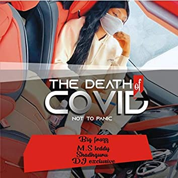 The Death of Covid (Not to Panic) [feat. M.s Teddy, Shadhguru & DJ Exclusive]