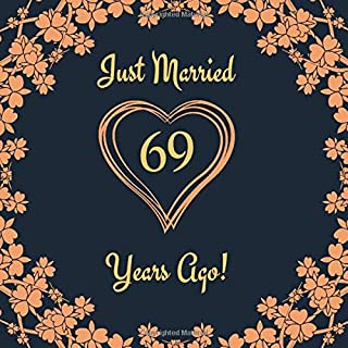 Just Married 69 Years Ago!: Guest Book For 69 yr Wedding Anniversary Party - Elegant and Funny Keepsake Memory Book For 69th Anniversary Party Guests to Leave Signatures, Notes and Wishes in