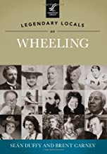Legendary Locals of Wheeling