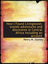 How I Found Livingstone; travels  adventures  and discoveres in Central Africa  including an account: Abridged