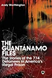 The Guantanamo Files: The Stories of 774 Detainees in America's Illegal Prison