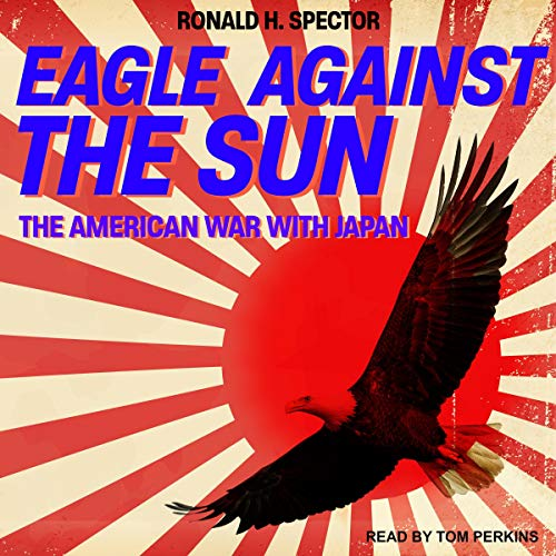 Eagle Against the Sun Audiobook By Ronald H. Spector cover art