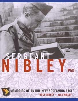 Sergeant Nibley Ph.D  Memories of an Unlikely Screaming Eagle