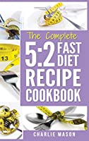 5: 2 Fast Diet: Lose Weight With Intermittent Fasting Recipes Cookbook Easy Meals For Beginners Guide: Fast Diet Cookbook Lose Weight Program Recipes