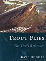 Trout Flies: The Tier's Reference by Dave Hughes(1999-04-01)