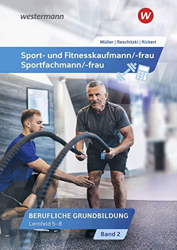Sport- und Fitnesskaufmann/ -frau: Berufliche Grundbildung: Lernfelder 5-8: Schülerband (Sport- und Fitnesskaufmann/ -frau: Berufliche Grund- und Fachbildung)