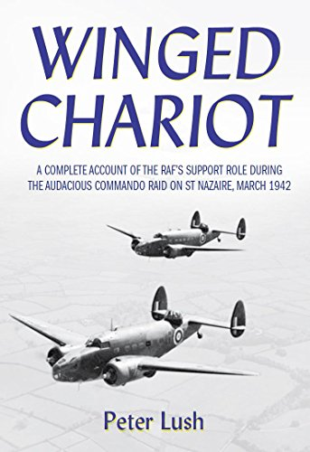 Winged Chariot: A Complete Account of the RAF's Support Role During the Victorious Command Raid on St Nazaire, March 1942 (English Edition)