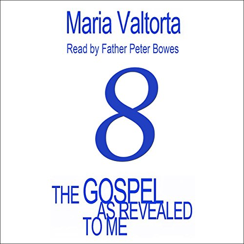 The Gospel as Revealed to Me: Volume 8                   By:                                                                                                                                 Maria Valtorta                               Narrated by:                                                                                                                                 Father Peter Bowes                      Length: 19 hrs and 53 mins     Not rated yet     Overall 0.0