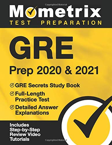 GRE Prep 2020 & 2021: GRE Secrets Study Book, Full-Length Practice Test, Detailed Answer Explanations: [Includes Step-by-Step Test Prep Video Review Tutorials]