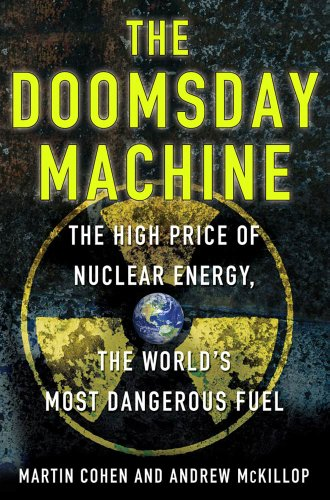 The Doomsday Machine: The High Price of Nuclear Energy, the World's Most Dangerous Fuel (English Edition)