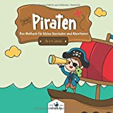 Piraten das Malbuch für kleine Seeräuber und Abenteurer ab 3-4 Jahren: Piraten Kindermalbuch für Jungen und Mädchen   30 Piraten Ausmalbilder von ... Schatz-Inseln, Schiffen und vieles mehr