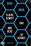 Claire DeWitt & Das Blut im Schnee: Erzählung (Die Claire-DeWitt-Reihe 3)