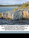 Der Schatzgräber in den literarischen und bildlichen Seltenheiten, Sonderbarkeiten hauptsächlich des deutschen Mittelalters.