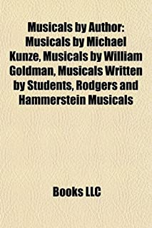 Musicals by Author: Musicals by Michael Kunze, Musicals by William Goldman, Musicals Written by Students, Rodgers and Hamm...