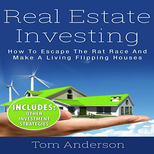 Real Estate Investing: How to Escape the Rat Race and Make a Living Flipping Houses audiobook cover art