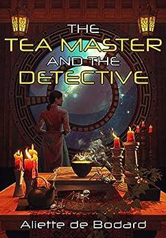 The Tea Master and the Detective (Xuya Universe) by [Aliette de Bodard]