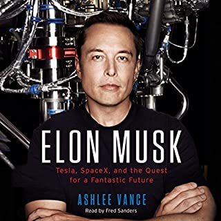 Elon Musk     Tesla, SpaceX, and the Quest for a Fantastic Future              Written by:                                                                                                                                 Ashlee Vance                               Narrated by:                                                                                                                                 Fred Sanders                      Length: 13 hrs and 23 mins     343 ratings     Overall 4.8