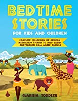 Bedtime Stories for Kids and Children: Complete Collection of African Meditation Stories to Help Babies and Toddlers Fall Asleep Quickly