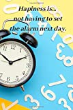 Hapiness Is... Not Having To Set The Alarm Next Day.: Hapiness, Notebook With Funny Quotes