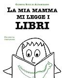 La mia mamma mi legge i libri: Un libro da completare dedicato alle mamme che amano i libri