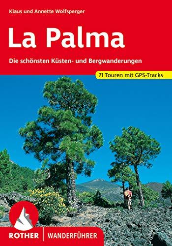 La Palma: Die schönsten Küsten- und Bergwanderungen. 71 Touren. Mit GPS-Daten (Rother Wanderführer) (German Edition)