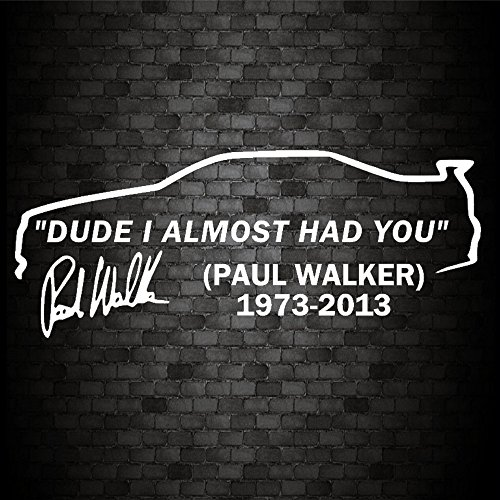 DUDE I ALMOST HAD YOU PAUL WALKER Car Window JDM Novelty Vinyl Decal...