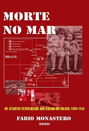 MORTE NO MAR: OS ATAQUES AOS NAVIOS BRASILEIROS NA SEGUNDA GUERRA MUNDIAL (Portuguese Edition)
