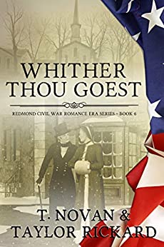 Whither Thou Goest (Redmond Civil War Era Romance Series Book 6) by [T. Novan, Taylor Rickard]