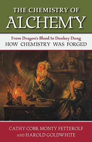 Image of The Chemistry of Alchemy: From Dragon's Blood to Donkey Dung, How Chemistry Was Forged