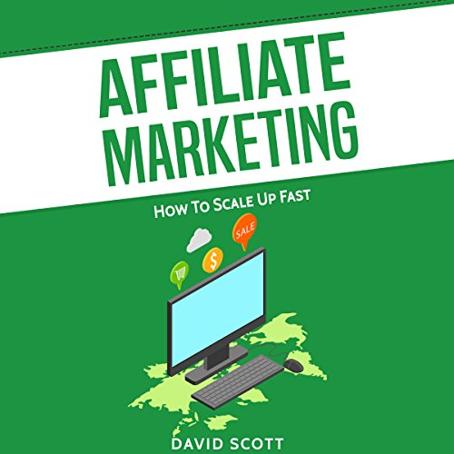 Affiliate Marketing: How to Scale Up Fast cover art