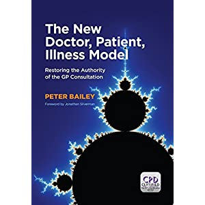 The New Doctor, Patient, Illness Model: Restoring the Authority of the GP Consultation Kindle Edition