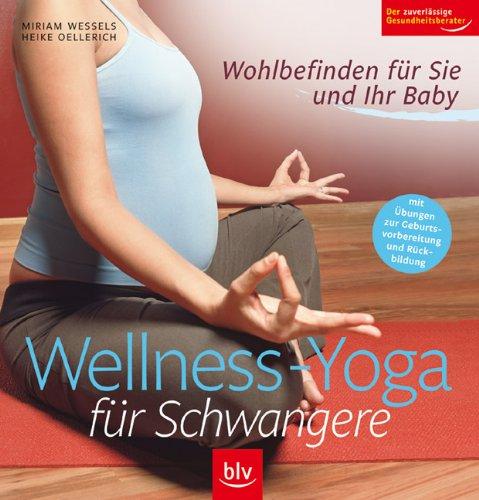 Wellness-Yoga für Schwangere: Wohlbefinden für Sie und Ihr Baby Stopper: Mit Übungen zur Geburtsvorbereitung und Rückbildung (Image-Logo:) Der zuverlässige Gesundheitsberater