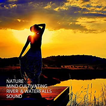 Nature: Mind Cultivating River & Waterfalls Sound