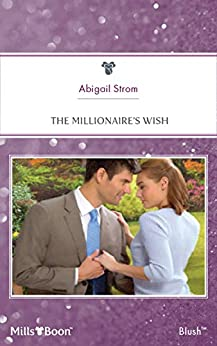 The Millionaire's Wish by [Abigail Strom]